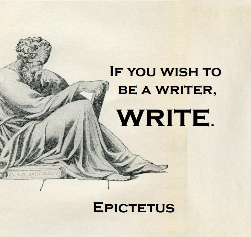 Epictetus: Wanna be a writer, write.