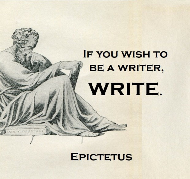 Epictetus: Wanna be a writer, write.